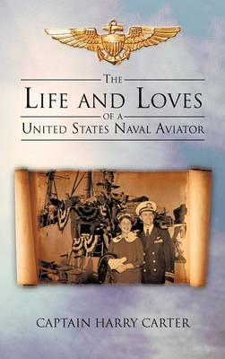 The Life and Loves of a United States Naval Aviator (Hardback)