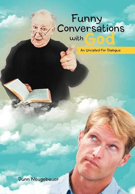 Funny Conversations with God: An Uncalled-For Dialogue (Hardback)