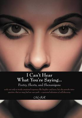 I Can't Hear What You're Saying ...: Poetry, Shorts, and Shenanigans (Hardback)