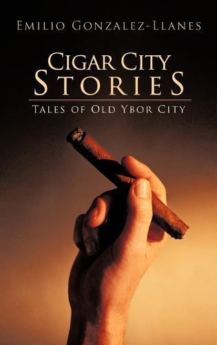Cigar City Stories: Tales of Old Ybor City (Hardback)