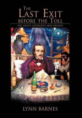 The Last Exit Before the Toll: Art, Death, Asperger's, and Dreams (Hardback)