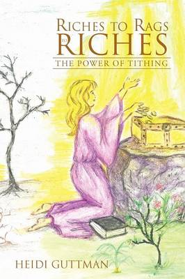 Riches to Rags to Riches: The Power of Tithing (Paperback)