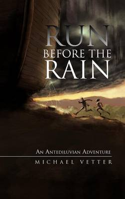 Run Before the Rain: An Antediluvian Adventure (Hardback)