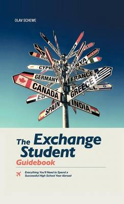 The Exchange Student Guidebook: Everything You'll Need to Spend a Successful High School Year Abroad (Hardback)