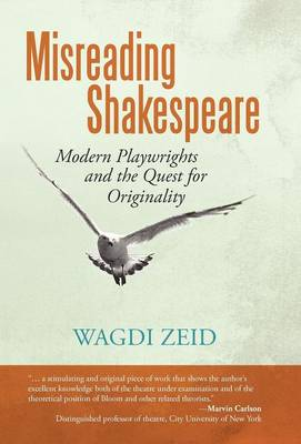 Misreading Shakespeare: Modern Playwrights and the Quest for Originality (Hardback)