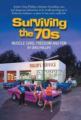Surviving the 70s: Muscle Cars, Freedom and Fun (Hardback)