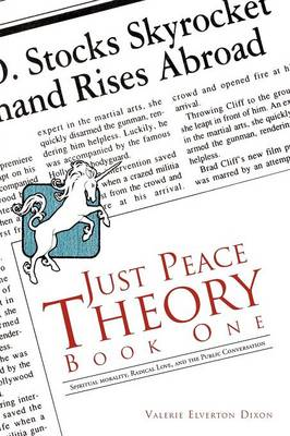 Just Peace Theory Book One: Spiritual Morality, Radical Love, and the Public Conversation (Paperback)
