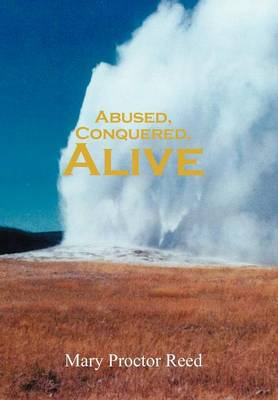 Abused, Conquered, Alive (Hardback)