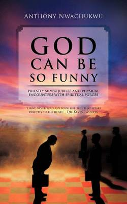 God Can Be So Funny: Priestly Silver Jubilee and Physical Encounters with Spiritual Forces (Paperback)