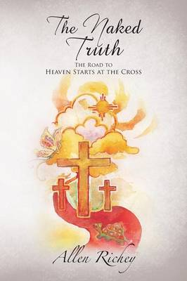 The Naked Truth: The Road to Heaven Starts at the Cross (Paperback)