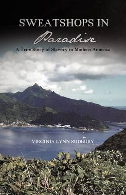 Sweatshops in Paradise: A True Story of Slavery in Modern America (Paperback)