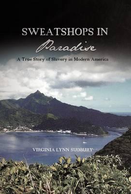 Sweatshops in Paradise: A True Story of Slavery in Modern America (Hardback)