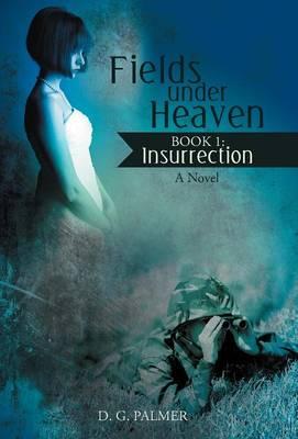 Fields Under Heaven: Book 1: Insurrection (Hardback)