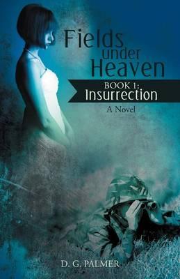Fields Under Heaven: Book 1: Insurrection (Paperback)
