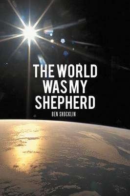 The World Was My Shepherd (Paperback)