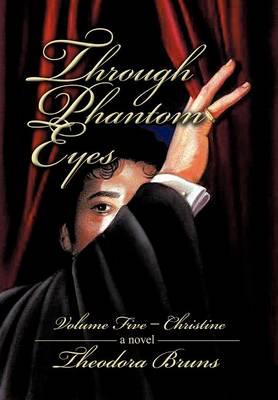 Through Phantom Eyes: Volume Five - Christine (Hardback)