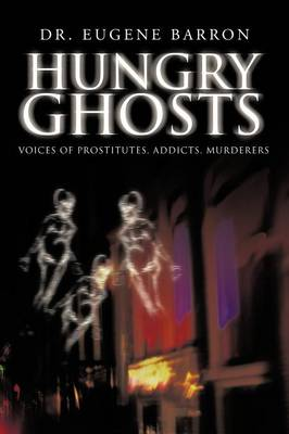 Hungry Ghosts: Voices of Prostitutes, Addicts, Murderers (Paperback)