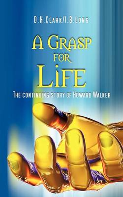 A Grasp for Life: The Continuing Story of Howard Walker (Paperback)