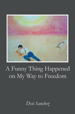 A Funny Thing Happened on My Way to Freedom (Paperback)