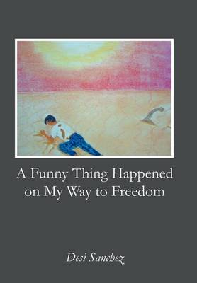 A Funny Thing Happened on My Way to Freedom (Hardback)