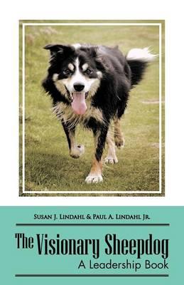 The Visionary Sheepdog: A Leadership Book (Paperback)