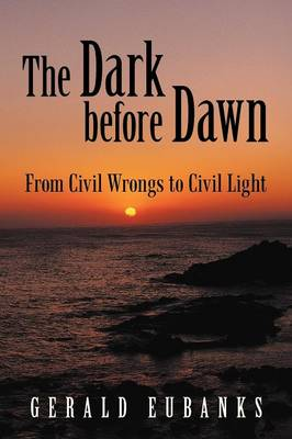 The Dark Before Dawn: From Civil Wrongs to Civil Light (Paperback)