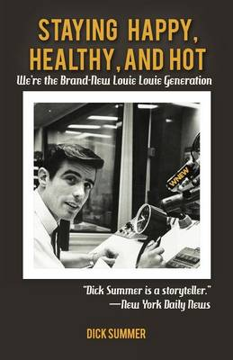 Staying Happy, Healthy, and Hot: We're the Brand-New Louie Louie Generation (Paperback)