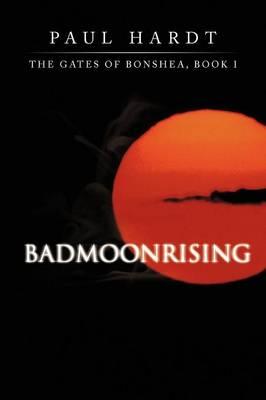 Badmoonrising: The Gates of Bonshea, Book I (Paperback)