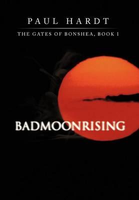 Badmoonrising: The Gates of Bonshea, Book I (Hardback)