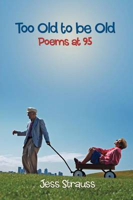 Too Old to Be Old: Poems at 95 (Paperback)