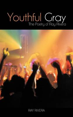 Youthful Gray: The Poetry of Ray Rivera (Paperback)