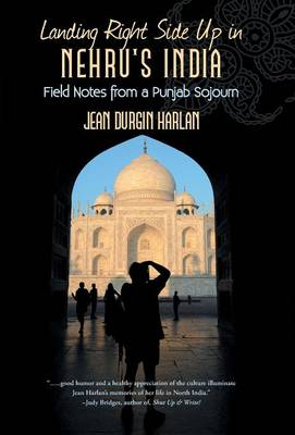 Landing Right Side Up in Nehru's India: Field Notes from a Punjab Sojourn (Hardback)