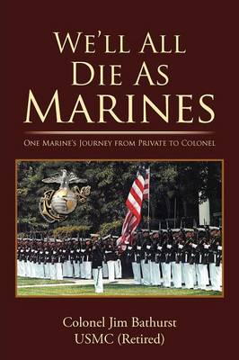 We'll All Die as Marines: One Marine's Journey from Private to Colonel (Paperback)