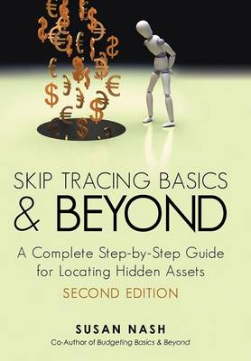 Skip Tracing Basics and Beyond: A Complete, Step-By-Step Guide for Locating Hidden Assets, Second Edition (Hardback)