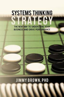 Systems Thinking Strategy: The New Way to Understand Your Business and Drive Performance (Paperback)