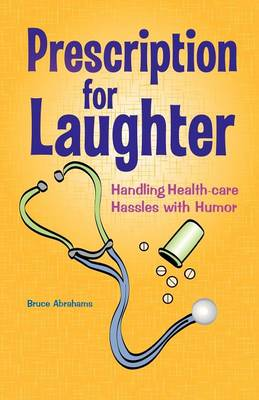Prescription for Laughter: Handling Health-Care Hassles with Humor (Paperback)