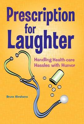 Prescription for Laughter: Handling Health-Care Hassles with Humor (Hardback)