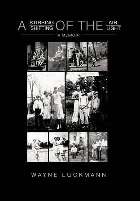 A Stirring of the Air, a Shifting of the Light: A Memoir (Hardback)