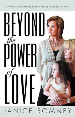 Beyond the Power of Love: A Woman's Journey Through Betrayal of Religion and Spousal Abuse (Paperback)