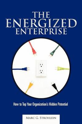 The Energized Enterprise: How to Tap Your Organization's Hidden Potential (Paperback)