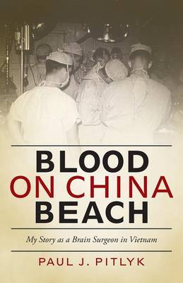 Blood on China Beach: My Story as a Brain Surgeon in Vietnam (Paperback)