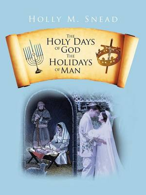 The Holy Days of God, the Holidays of Man (Paperback)