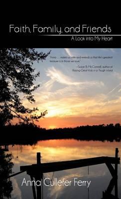 Faith, Family, and Friends: A Look Into My Heart (Hardback)