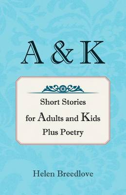 A & K: Short Stories for Adults and Kids Plus Poetry (Paperback)
