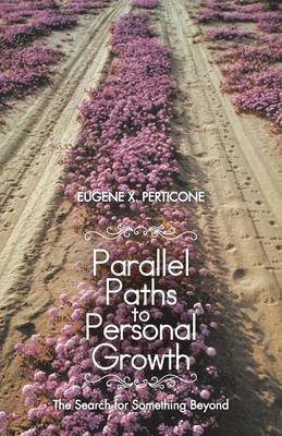 Parallel Paths to Personal Growth: The Search for Something Beyond (Paperback)