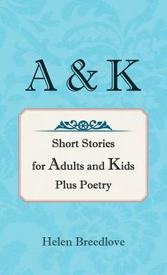 A & K: Short Stories for Adults and Kids Plus Poetry (Hardback)