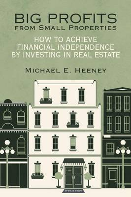 Big Profits from Small Properties: How to Achieve Financial Independence by Investing in Real Estate (Paperback)
