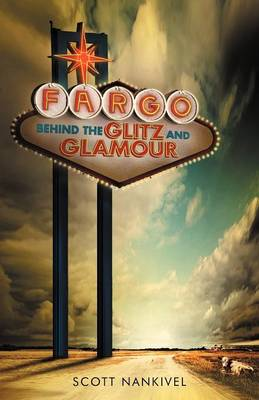 Fargo: Behind the Glitz and Glamour (Paperback)