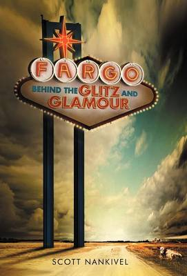 Fargo: Behind the Glitz and Glamour (Hardback)