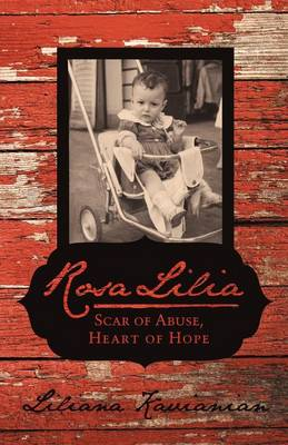 Rosa Lilia: Scar of Abuse, Heart of Hope (Paperback)
